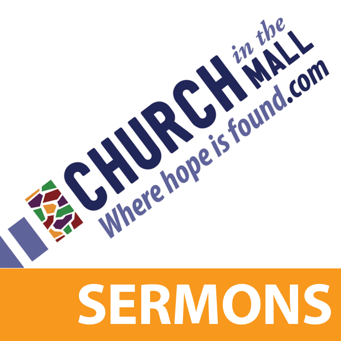 Church in the Mall Sermons